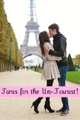 Paris for the Un-Tourist! The Ultimate Travel Guide for the Person Who Wants to See More than the Average Tourist