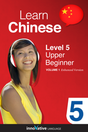Learn Chinese -  Level 5: Upper Beginner Chinese (Enhanced Version)