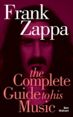 Frank Zappa: The Complete Guide to His Music Book Cover