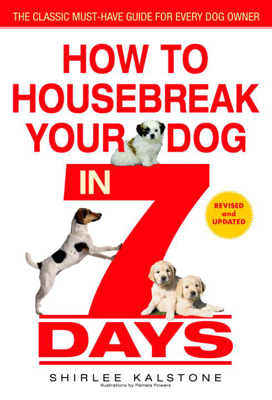 How to Housebreak Your Dog in 7 Days (Revised) - Shirlee Kalstone book