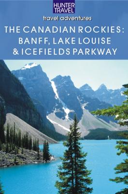 The Canadian Rockies - Banff National Park, Lake Louise & Icefields Parkway - Brenda Koller book