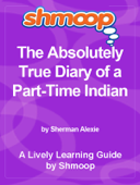 Shmoop Learning Guide: The Absolutely True Diary of a PartTime Indian