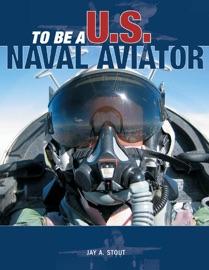 To Be a U.S. Naval Aviator - Jay A. Stout by  Jay A. Stout PDF Download