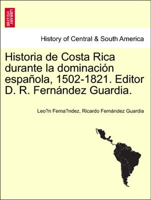 Historia de Costa Rica durante la dominación española, 1502-1821. Editor D. R. Fernández Guardia.