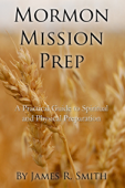 Mormon Mission Prep: A Practical Guide to Spiritual and Physical Preparation