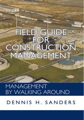 Field Guide for Construction Management - Dennis H. Sanders book