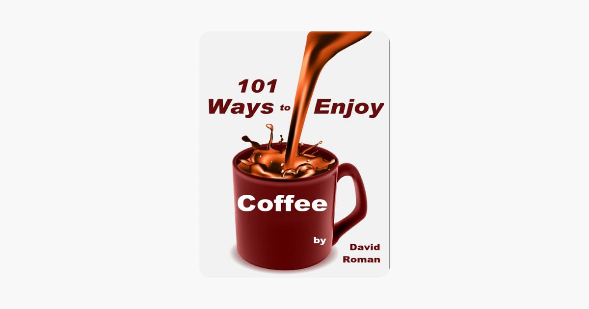 101 Ways to Enjoy Coffee
