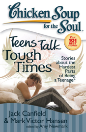 Chicken Soup for the Soul: Teens Talk Tough Times book