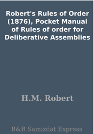 Robert's Rules of Order (1876), Pocket Manual of Rules of order for Deliberative Assemblies