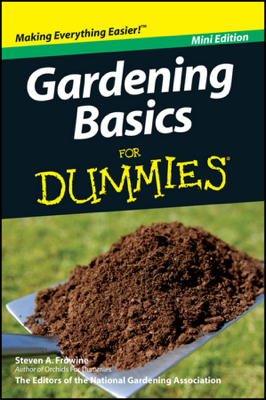 Gardening Basics For Dummies, Mini Edition - Steven A. Frowine & National Gardening Association book