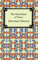 John Henry Patterson - The Man-Eaters of Tsavo and Other East African Adventures artwork