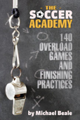 The Soccer Academy: 140 Overload Games an...