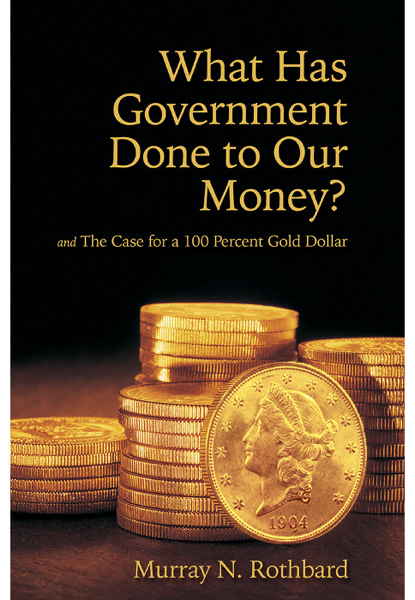 What Has Government Done to Our Money? Case for the 100 Percent Gold Dollar