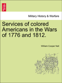 Services of colored Americans in the Wars of 1776 and 1812. book