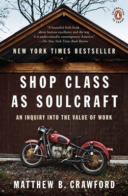 Shop Class as Soulcraft - Matthew B. Crawford book
