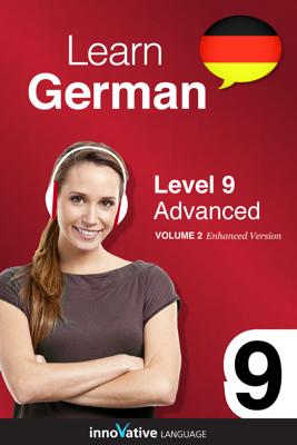 Learn German -  Level 9: Advanced (Enhanced Version) - Innovative Language Learning, LLC book