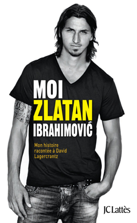 Moi, Zlatan Ibrahimovic - Zlatan Ibrahimović & David Lagercrantz