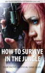 How To Survive In The Jungle - Tomb Raider Unofficial Game Guide