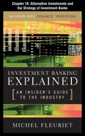 INVESTMENT BANKING EXPLAINED, CHAPTER 18 - ALTERNATIVE INVESTMENTS AND THE STRATEGY OF INVESTMENT BANKS