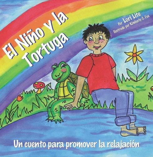 El Niño y la Tortuga: Una historia para la relajación diseñada para ayudar a los niños incrementar su creatividad mientras disminuyen sus niveles de estrés y ansiedad