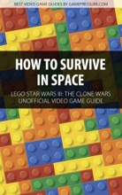 How To Survive In Space - LEGO Star Wars III: The Clone Wars Unofficial Video Game Guide