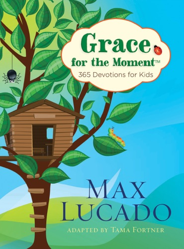Max Lucado - Grace for the Moment: 365 Devotions for Kids