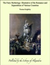 The Fairy Mythology Illustrative Of The Romance And Superstition Of Various Countries