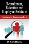 Retention Recruitment And Employee Relations How Innovative Organizations Do It