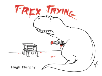 T-Rex Trying - Hugh Murphy book