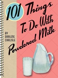 101 Things to Do with Powdered Milk da Darlene Carlisle