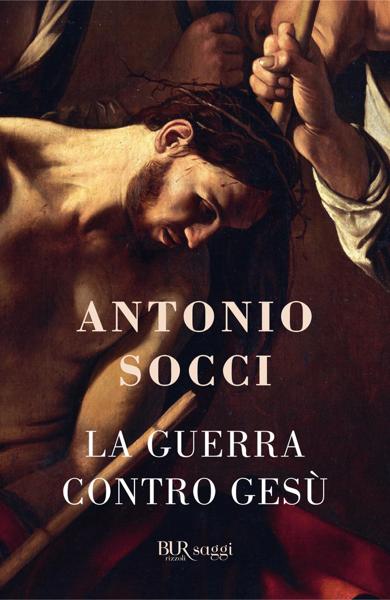 La guerra contro Gesù da Antonio Socci