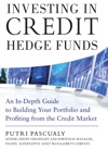 Investing In Credit Hedge Funds An In-Depth Guide To Building Your Portfolio And Profiting From The Credit Market