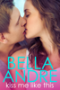 Bella Andre - Kiss Me Like This  artwork