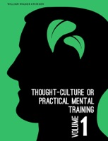 Thought-Culture or Practical Mental Training Vol. 1
