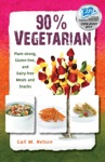 90 Vegetarian Plant-strong Gluten-free And Dairy-free Meals And Snacks