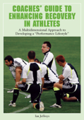 "Coaches' Guide to Enhancing Recovery in Athletes: A Multidimensional Approach to Developing a ""Performance Lifestyle"""