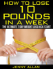 Jenny Allan - How To Lose 10 Pounds In A Week: The Ultimate 7 Day Weight Loss Kick Start artwork