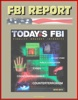 FBI Report: Today's FBI Facts & Figures 2010-2011 - Fidelity, Bravery, Integrity - Violent Crime, Public Corruption, Cyber, Counterintelligence, Counterterrorism