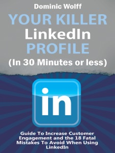 Your Killer Linkedin Profile (In 30 Minutes or Less)