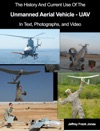 The History And Current Use Of The Unmanned Aerial Vehicle - UAV In Text Photographs And Video