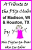 A Tribute To The PIGs Clubs Of Madison WI And Houston TX