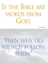 If The Bible Are Words From God, Then Why Do We Not Follow Them?