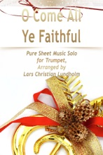 O Come All Ye Faithful Pure Sheet Music Solo For Trumpet, Arranged By Lars Christian Lundholm