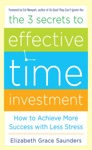 The 3 Secrets To Effective Time Investment Achieve More Success With Less Stress  Foreword By Cal Newport Author Of So Good They Cant Ignore You