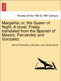 MARGARITA; OR, THE QUEEN OF NIGHT. A NOVEL. FREELY TRANSLATED FROM THE SPANISH OF MESSRS. FERNANDEZ AND GONZALEZ. VOL. I.