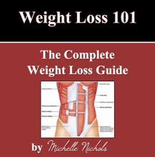 Weight Loss 101 - The Complete Weight Loss Guide
