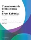 Commonwealth Pennsylvania V Brent Eubanks