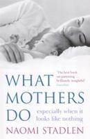 Naomi Stadlen - What Mothers Do artwork