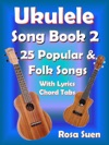 Ukulele Song Book 2 - 25 Popular  Folk Songs With Lyrics And Chord Tabs For Singalong