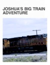 Joshuas Big Train Adventure